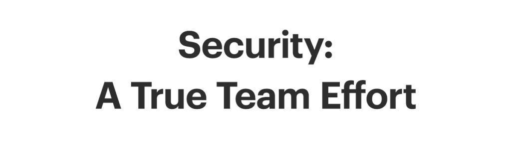 Security: A True Team Effort
